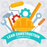 <b>LEAN CONSTRUCTION, Construção Enxuta</b>